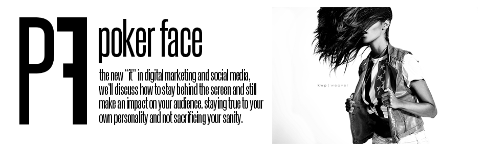"""Poker Face: The new """"it"""" in digital marketing and social media, we will discuss how to stay behind the screen and still make an impact on your audience, staying true to your own personality and not sacrificing your sanity"""